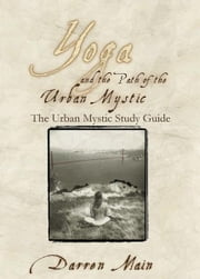 The Urban Mystic Study Guide - A Supplement to Yoga and the Path of the Urban Mystic ebook by Darren Main