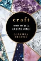Craft - How to Be a Modern Witch ebook by Gabriela Herstik