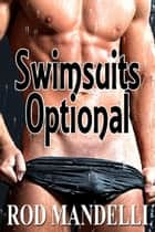 Swimsuits Optional - Gay Sex Confessions, #2 ebook by Rod Mandelli