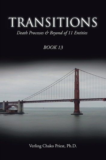 Transitions - Death Processes & Beyond of 11 Entities ebook by Verling Chako Priest, Ph.D.