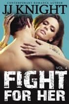 Fight For Her #4 - MMA New Adult Contemporary Romantic Suspense ebook by JJ Knight