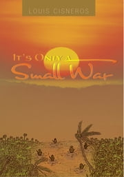 Its Only a Small War ebook by louis cisneros