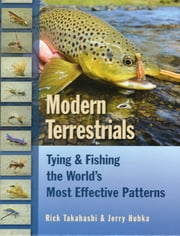 Modern Terrestrials - Tying & Fishing the World's Most Effective Patterns ebook by Rick Takahashi,Jerry Hubka