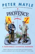 Provence A-Z - A Francophile's Essential Handbook ebook by Peter Mayle