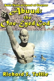 Abuud: the One-Eyed God (Sword of Heavens #3) ebook by Richard S. Tuttle