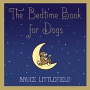 The Bedtime Book for Dogs ebook by Bruce Littlefield