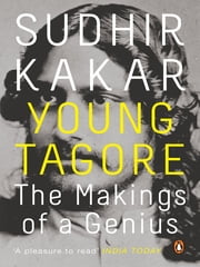Young Tagore - The Makings Of A Genius ebook by Sudhir Kakar