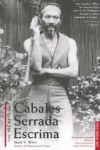 Secrets of Cabales Serrada Escrima ebook by Mark V. Wiley