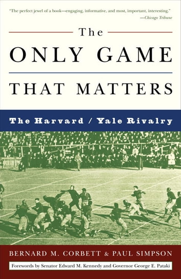 The Only Game That Matters - The Harvard/Yale Rivalry ebook by Bernard M. Corbett,Paul Simpson