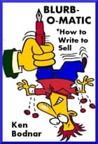 Blurb-O-Matic How To Write To Sell ebook by Ken Bodnar