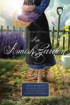 An Amish Garden - Four Amish Novellas ebook by Beth Wiseman, Kathleen Fuller, Tricia Goyer,...