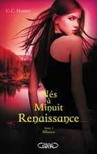 Nés à minuit Renaissance - tome 2 Alliance ebook by C c Hunter,Laurence Boischot