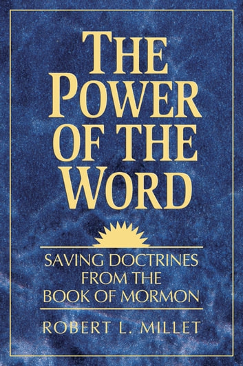 Power of the Word - Saving Doctrines from the Book of Mormon ebook by Robert L. Millet