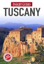 Insight Regional Guide: Tuscany ebook by Insight Guides