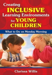 Creating Inclusive Learning Environments for Young Children - What to Do on Monday Morning ebook by Dr. Clarissa Willis
