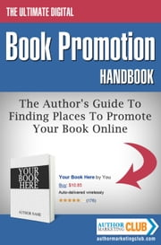 The Ultimate Digital Book Promotion Handbook - The Author's Guide To Finding Places To Promote Your Book Online ebook by Jim Kukral