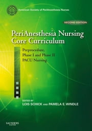 PeriAnesthesia Nursing Core Curriculum - Preprocedure, Phase I and Phase II PACU Nursing ebook by ASPAN,Donna M. DeFazio Quinn,Lois Schick