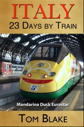 Italy: 23 days By Train ebook by Tom Blake