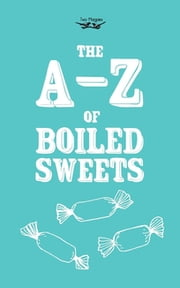 The A-Z of Boiled Sweets ebook by Two Magpies Publishing