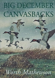 Big December Canvasbacks, Revised ebook by Worth Mathewson