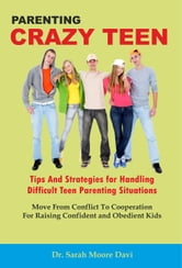 Parenting Crazy Teens - Tips and Strategies for Handling Difficult Teen Parenting Situations ebook by Davi, Sarah Moore
