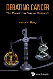 Debating Cancer - The Paradox in Cancer Research ebook by Henry H Q Heng