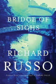 Bridge of Sighs ebook by Richard Russo