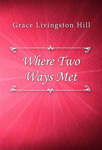 Where Two Ways Met ebook by Grace Livingston Hill