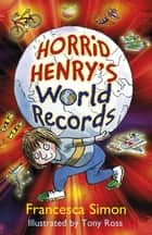 Horrid Henry's World Records eBook by Francesca Simon, Tony Ross