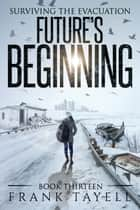 Surviving the Evacuation, Book 13: Future's Beginning ebook by