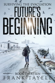Surviving the Evacuation, Book 13: Future's Beginning ebook by Frank Tayell