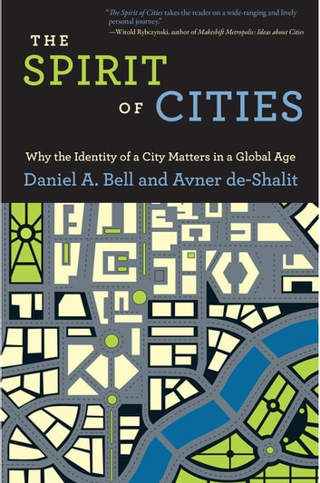 The Spirit of Cities - Why the Identity of a City Matters in a Global Age ebook by Avner de-Shalit,Daniel A. Bell
