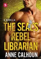 The SEAL's Rebel Librarian - An Alpha Ops Novella ebook by Anne Calhoun
