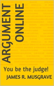 Argument Online: You Be the Judge! ebook by James Musgrave