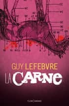 La carne ebook by Guy Lefebvre