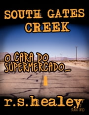 "South Gates Creek: ""O Cara do Supermercado"" ebook by Robert Scott Healey"