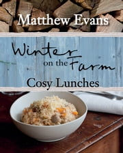 Winter on the Farm: Cosy Lunches ebook by Matthew Evans