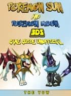 Pokemon Sun and Pokemon Moon 3DS Game Guide Unofficial ebook by The Yuw