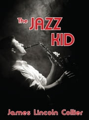 The Jazz Kid ebook by James Lincoln Collier