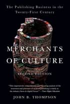 Merchants of Culture - The Publishing Business in the Twenty-First Century ebook by John B. Thompson