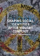 Shaping Social Identities After Violent Conflict - Youth in the Western Balkans ebook by Felicia Pratto, Iris Žeželj, Edona Maloku,...