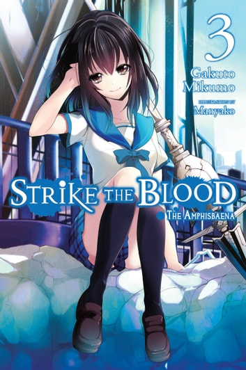 Strike the Blood, Vol. 3 (light novel) - The Amphisbaena ebook by Gakuto Mikumo,Manyako
