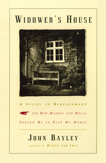 Widower's House: A Study in Bereavement, or How Margot and Mella Forced Me to Flee My Home ebook by John Bayley
