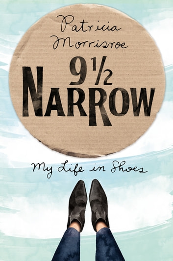 9 1/2 Narrow - My Life in Shoes ebook by Patricia Morrisroe