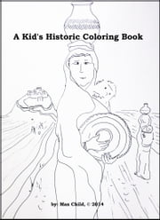 A Kid's Historic Coloring Book ebook by Max Child