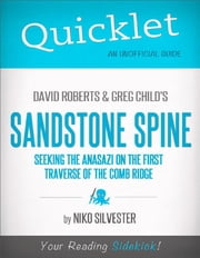 Quicklet on David Roberts and Greg Child's Sandstone Spine: Seeking the Anasazi on the First Traverse of the Comb Ridge (CliffNotes-like Book Summary and Analysis) ebook by Nicole Silvester