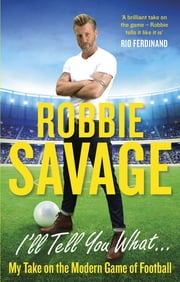 I'll Tell You What... - My Take on the Modern Game of Football ebook by Robbie Savage