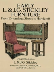 Early L. & J. G. Stickley Furniture: From Onondaga Shops to Handcraft ebook by L. & J. G. Stickley