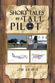 Short Tales by a Tall Pilot ebook by Jim Lewis