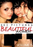 Sex Pictures : Beautiful Women Volume 5 ebook by Mandy Rickards